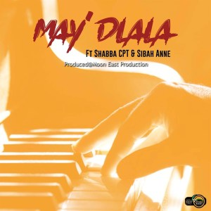 Moon East Productions - May'dlala (feat. Shabba Cpt & Sibbah Anne)