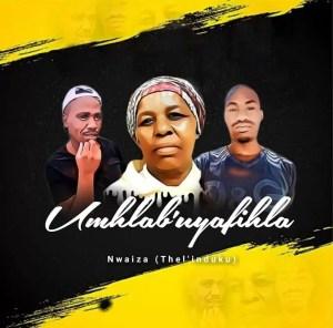 Nwaiiza (Thel'induku) - Umhlab' Uyafihla