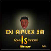 Dj Aplex SA - Gqom Is Immortal Vol.1