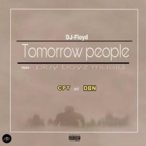 Dj Floyd & PlayBoyz MusiQ - Tomorrow People