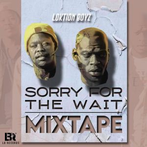 Loktion Boyz - Sorry For The Wait (Mixtape)