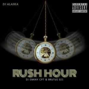 Dj Alaska - Rush Hour (feat. Brutus021 & Dj Emkay Cpt)