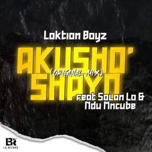 Loktion Boyz - Akusho'shayo (feat. Solan Lo & Ndu Mncube)
