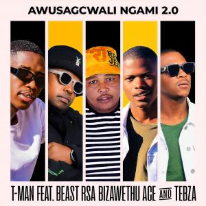 T-Man - Awusagcwali Ngami 2.0 (feat. Beast RSA, uBiza Wethu, ACE no Tebza)