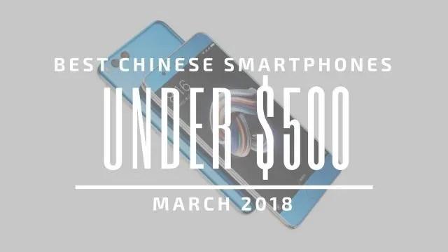 TOP: Τα 5 κορυφαία κινέζικα smartphones με τιμή κάτω από $500 (Μάρτιος 2018)