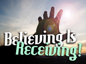 Believing Is Receiving