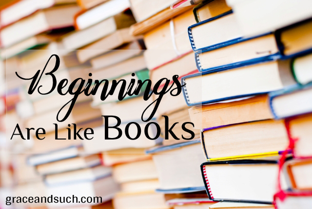 Beginnings are like Books