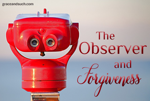 The Observer and Forgiveness
