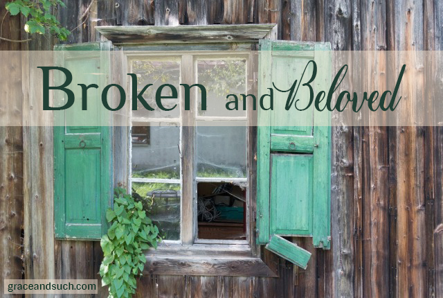 Broken and Beloved