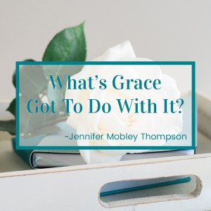 http://graceandsuch.com/whats-grace-got-to-do-with-it/