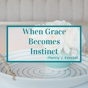 http://graceandsuch.com/when-grace-becomes-instinct-4/