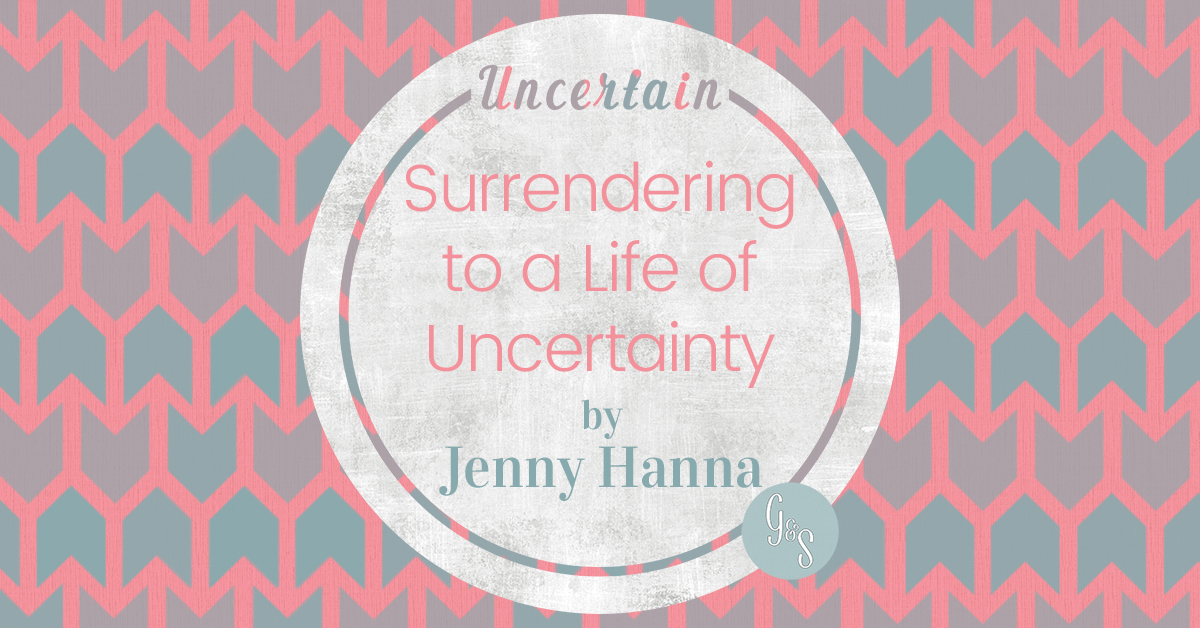 Surrendering to a Life of Uncertainty