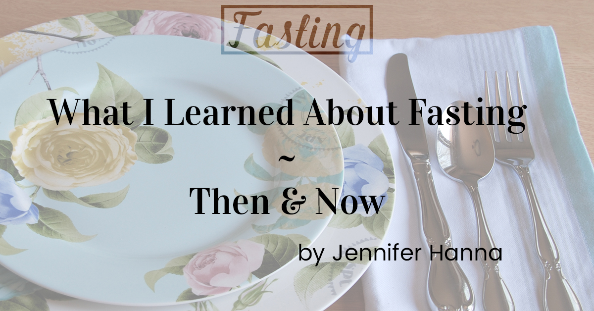 What I Learned About Fasting – Then and Now
