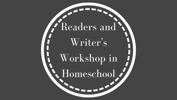 What is Reader's and Writer's Workshop, and how do you incorporate it in your homeschool day organically to improve reading and writing consistently?