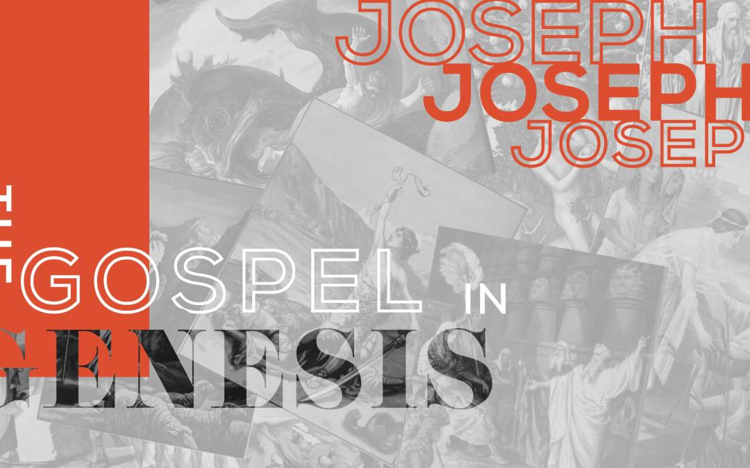 True Confidence in God 11.10.19 The Gospel in Genesis - Joseph