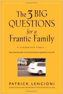 The Three Big Questions for a Frantic Family - Patrick Lencioni