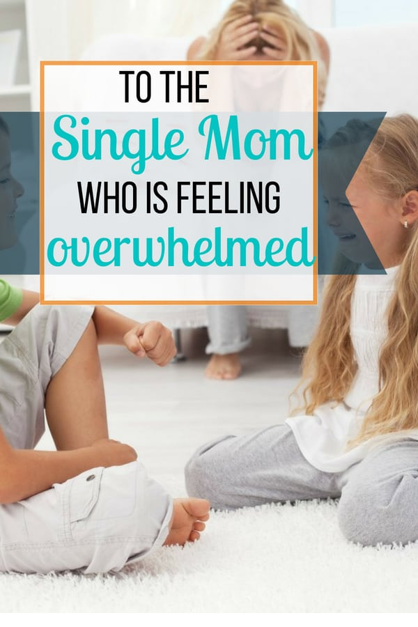 To the Single Mom who is Feeling Overwhelmed