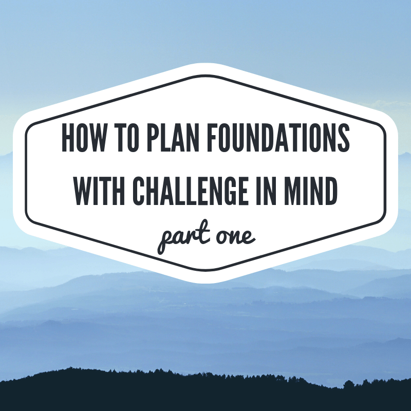 Plan Foundations with Challenge in Mind
