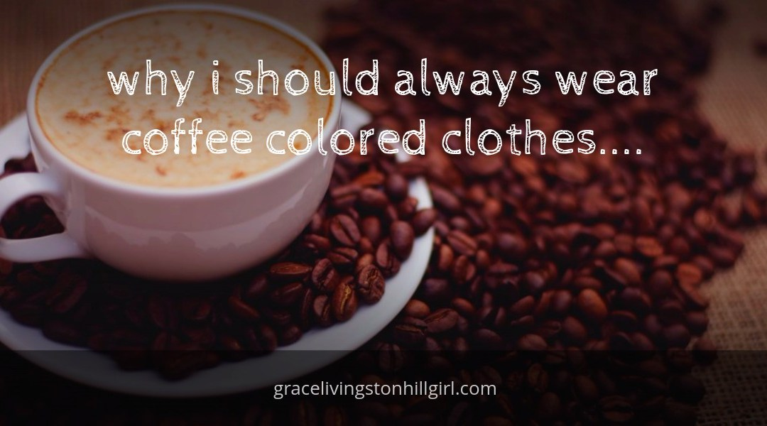 Why I Should Always Wear Coffee-Colored Clothes