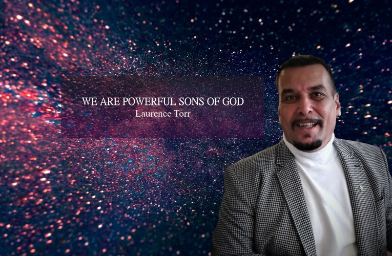 We Are Powerful Sons Of God – By Laurence Torr