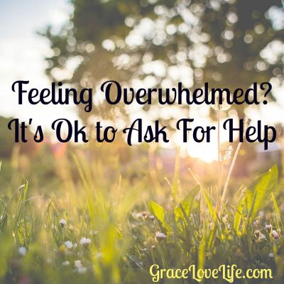 Feeling Overwhelmed?  It's Ok to Ask for Help
