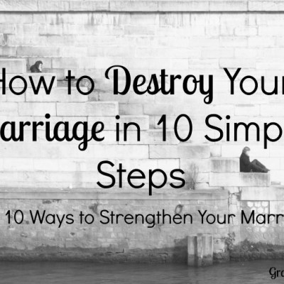 How to Destroy Your Marriage in Ten Simple Steps