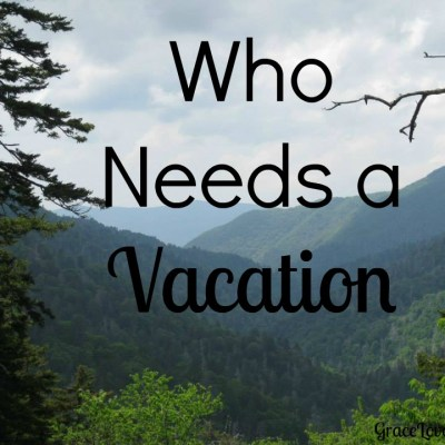 Who Needs a Vacation?