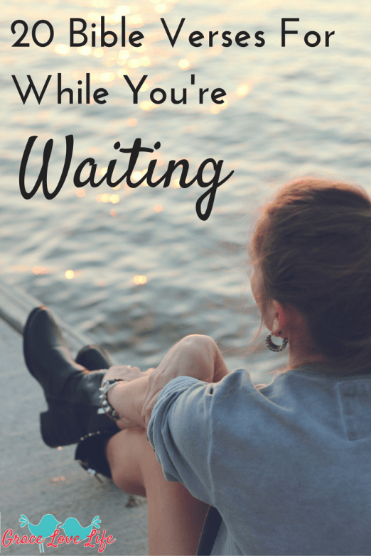 20 Bible Verses For While Youre Waiting Grace Love Life