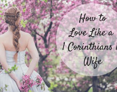 How to Love Like a 1 Corinthians 13 Wife