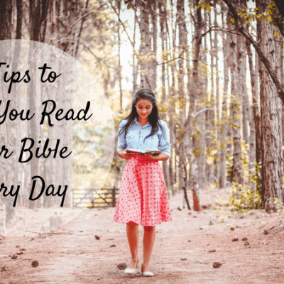 7 Tips to Help You Read Your Bible Every Day