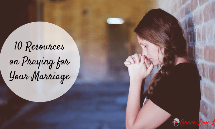 10 Resources on Praying for Your Marriage