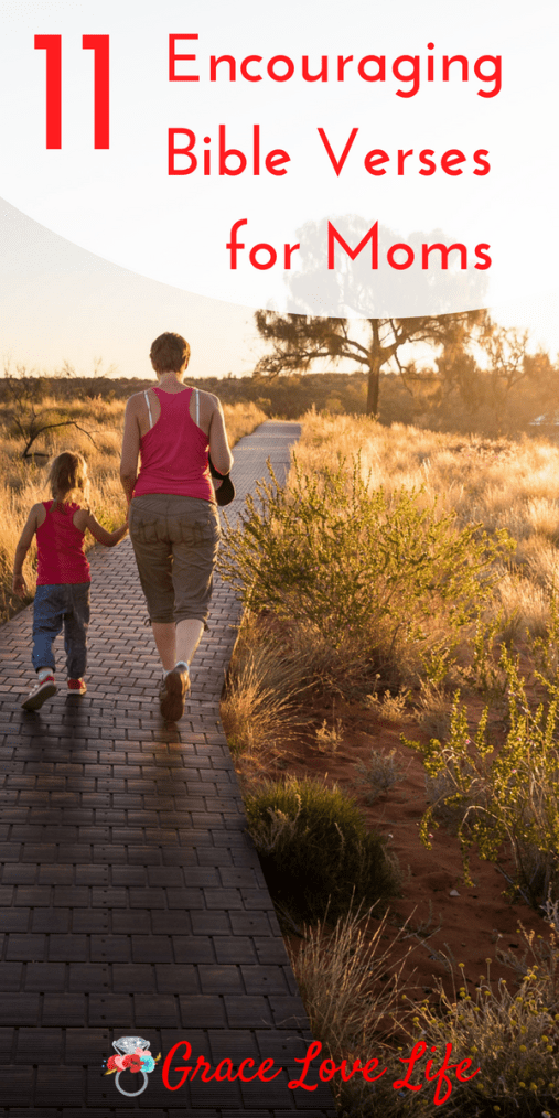 11 Encouraging Bible Verses For Moms Grace Love Life