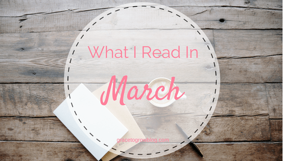 What I Read in March | Grace to Grow Blog