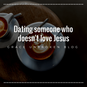 Is it okay to date someone who doesn't love Jesus?