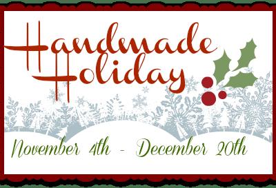 Handmade Holiday – Calling YOU!!