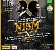 The Next Titan Season 8 (Nigerian Entrepreneurial Reality TV Show) - Win N15 million and Business Support