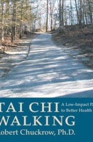Tai Chi Walking:  A Low-Impact Path to Better Health - Robert Chuckrow.