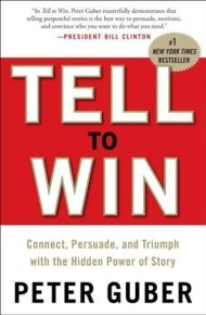 Tell to win : connect, persuade, and triumph with the hidden power of story  - Peter Guber