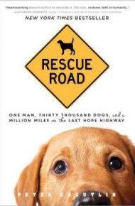 Rescue Road: One Man, Thirty Thousand Dogs, and a Million Miles on the Last Hope Highway - Peter Zheutlin