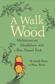 A Walk in the Wood: meditations on mindfulness with a bear name Pooh  -  Joseph and Nancy Parent