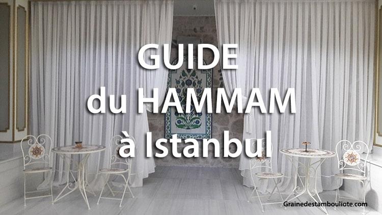 guide pour bien choisir son hammam ou bain turc à Istanbul en Turquie, mes recommandations et réponses aux questions sur le hammam
