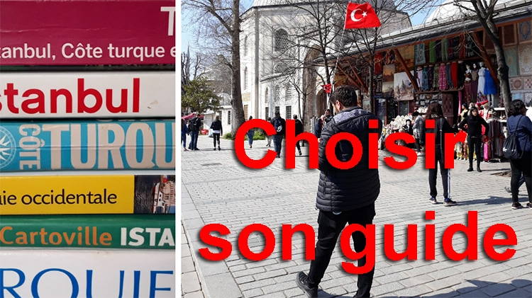 guide istanbul, choiosir son guide francophone pour visiter Istanbul, guide du routard ou guide touristique