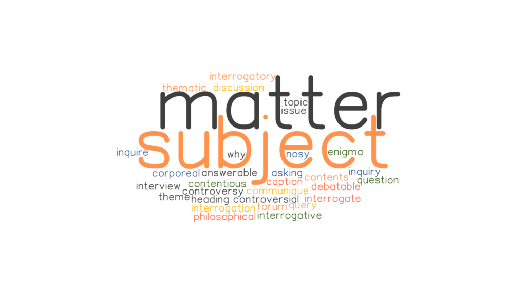 SUBJECT MATTER: Synonyms and Related Words. What is Another Word for SUBJECT MATTER? - GrammarTOP.com