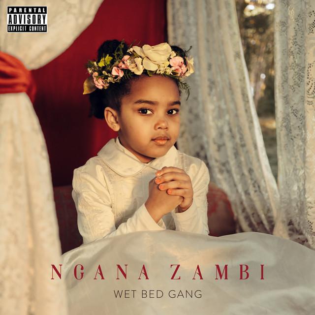 Wet Bed Gang - Skit Ngana Zambi