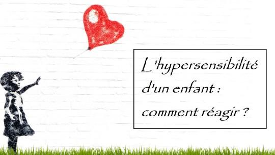 L'hypersensibilité d'un enfant : comment réagir ?