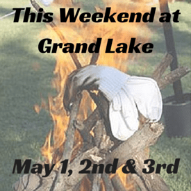 Welcome To May! This Weekend at Grand Lake: May 1-3