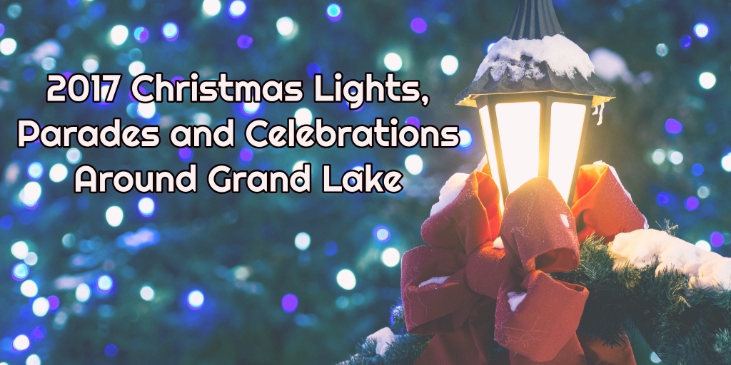 2017 Christmas Lights, Parades and Celebrations Around Grand Lake