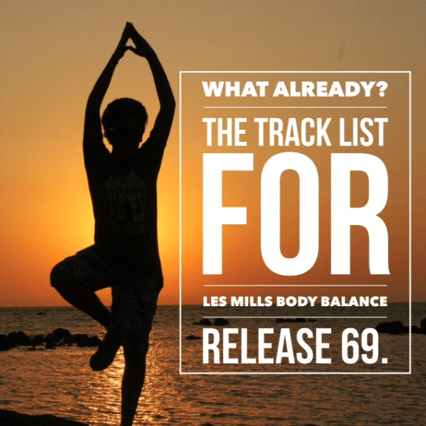 The Track List for Les Mills Body Balance release 69.