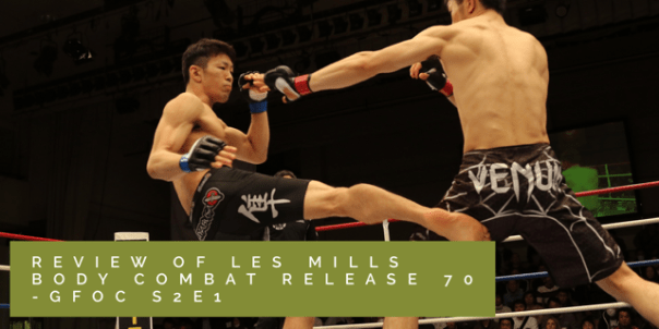Review of Les Mills Body Combat release 70 - GFOC Podcast Series 2 Episode 1