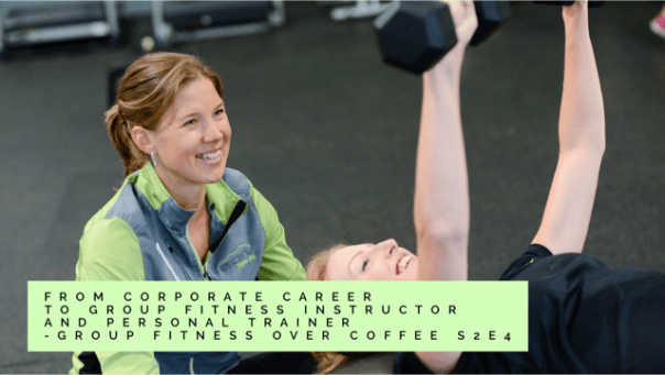 From corporate career to group fitness instructor and personal trainer - Group Fitness Over Coffee Podcast - S2E4